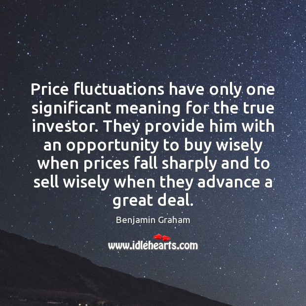 Price fluctuations have only one significant meaning for the true investor. They Benjamin Graham Picture Quote