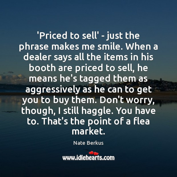 'Priced to sell' – just the phrase makes me smile. When a Nate Berkus Picture Quote