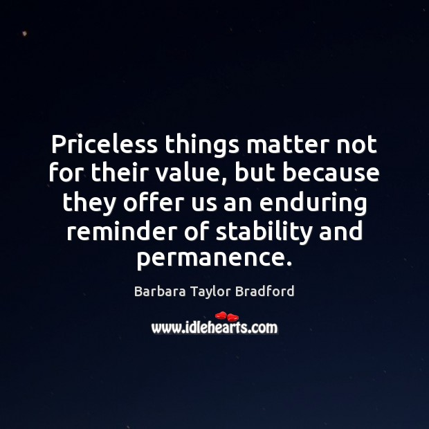 Priceless things matter not for their value, but because they offer us Image