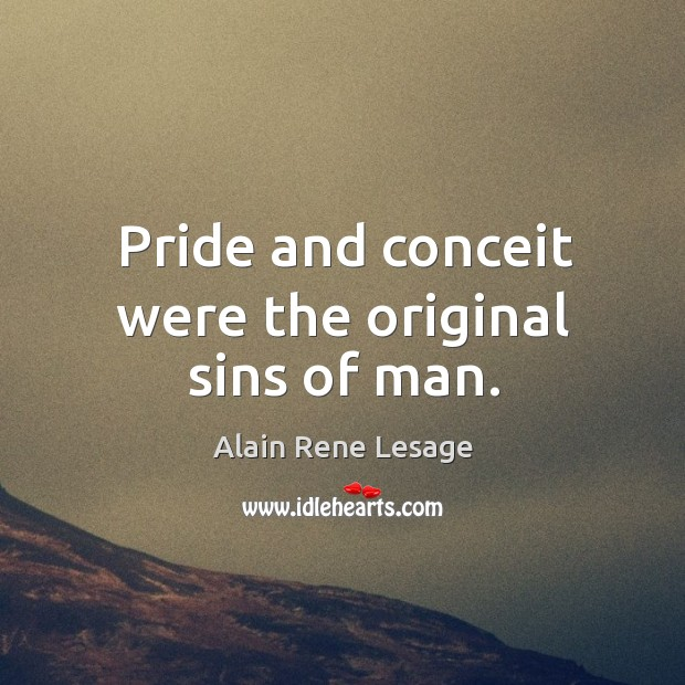 Image, Pride and conceit were the original sins of man.