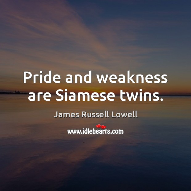 Pride and weakness are Siamese twins. Image