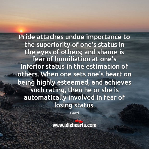 Laozi Picture Quote image saying: Pride attaches undue importance to the superiority of one's status in the