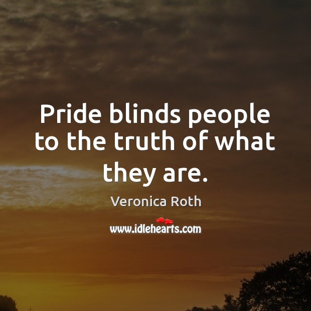 Pride blinds people to the truth of what they are. Image