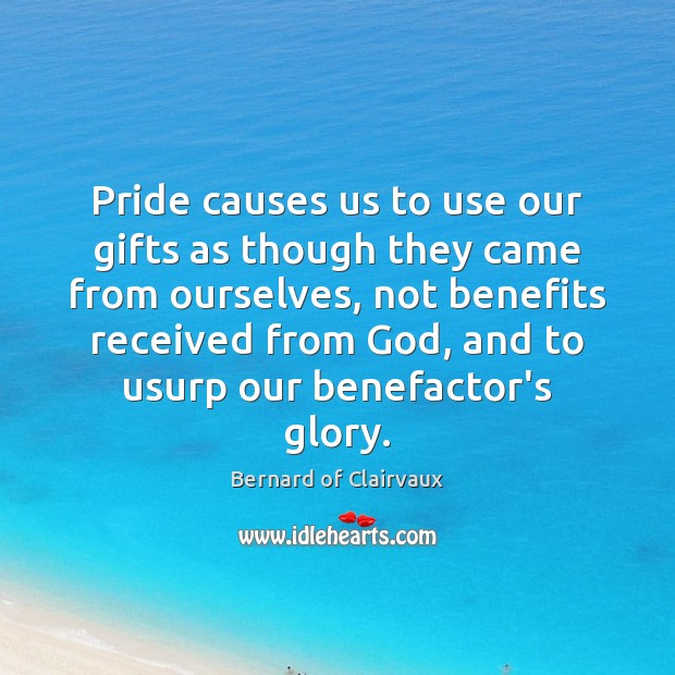 Image, Pride causes us to use our gifts as though they came from