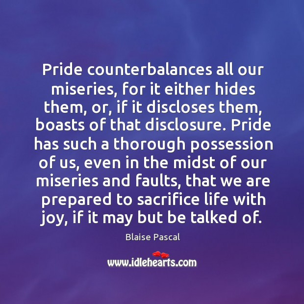 Image, Pride counterbalances all our miseries, for it either hides them, or, if