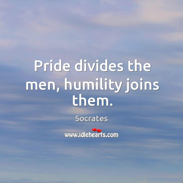 Image, Pride divides the men, humility joins them.