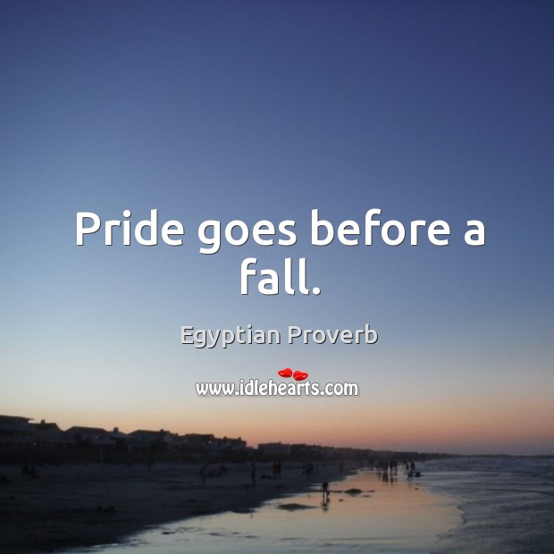 Pride goes before a fall. Image