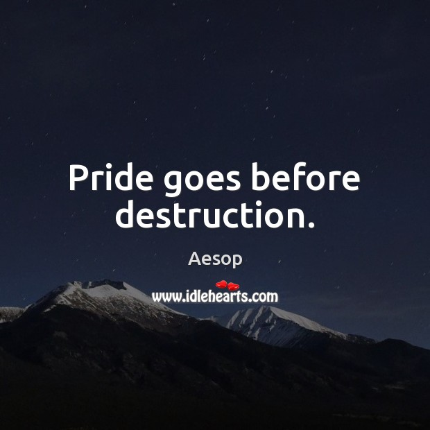 Image, Pride goes before destruction.