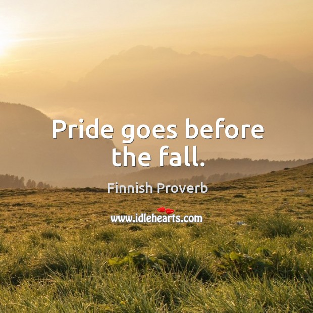 Pride goes before the fall. Finnish Proverbs Image