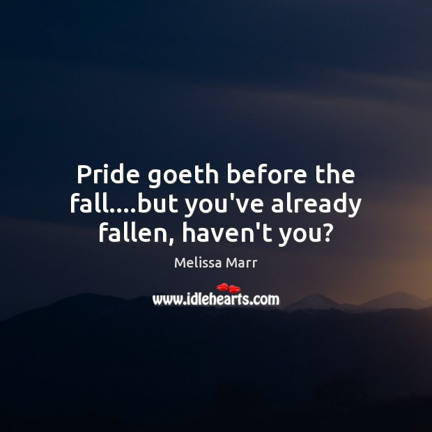 Pride goeth before the fall….but you've already fallen, haven't you? Image