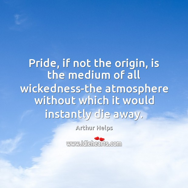 Image, Pride, if not the origin, is the medium of all wickedness-the atmosphere