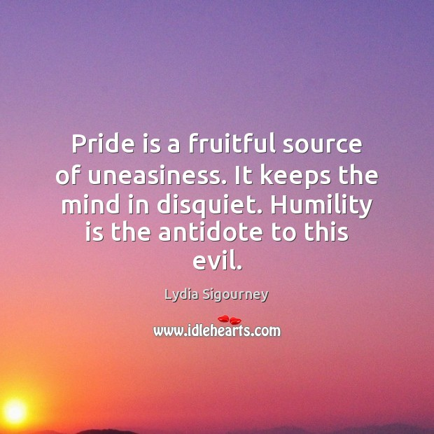 Image, Pride is a fruitful source of uneasiness. It keeps the mind in