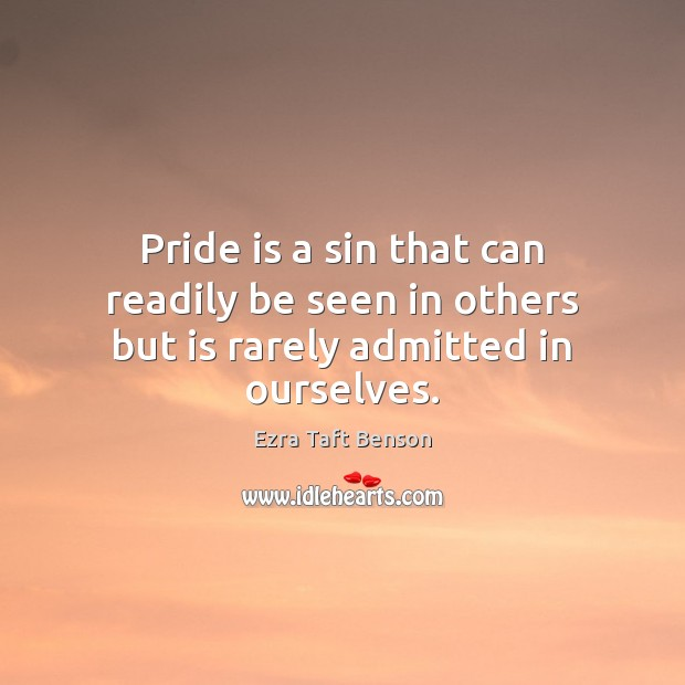 Image, Pride is a sin that can readily be seen in others but is rarely admitted in ourselves.