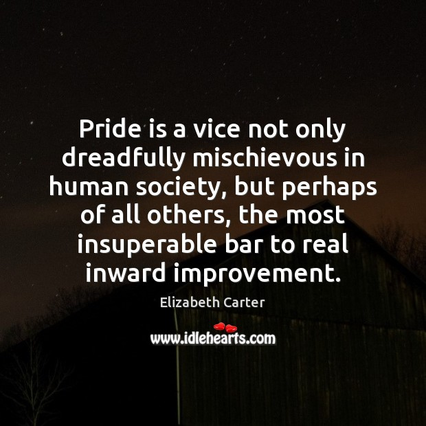 Pride is a vice not only dreadfully mischievous in human society, but Image