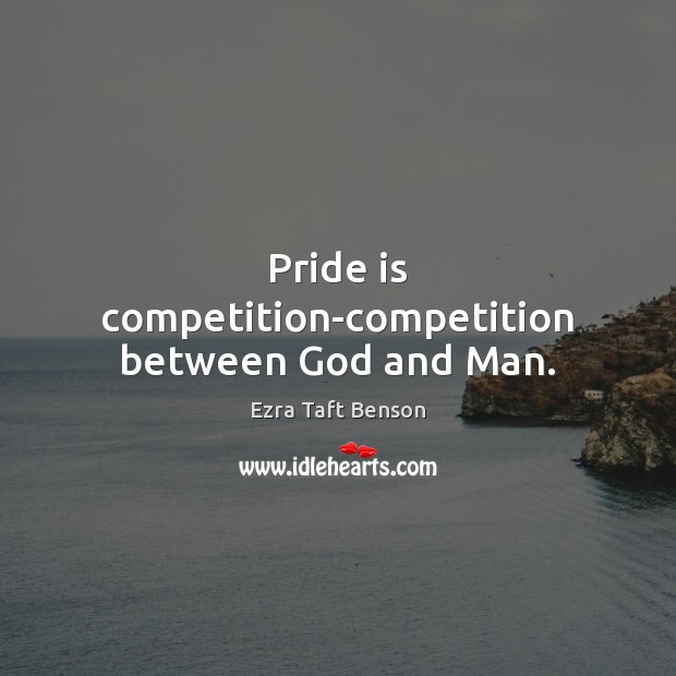 Image, Pride is competition-competition between God and Man.
