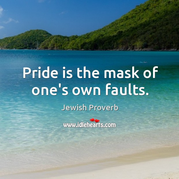 Pride is the mask of one's own faults. Jewish Proverbs Image