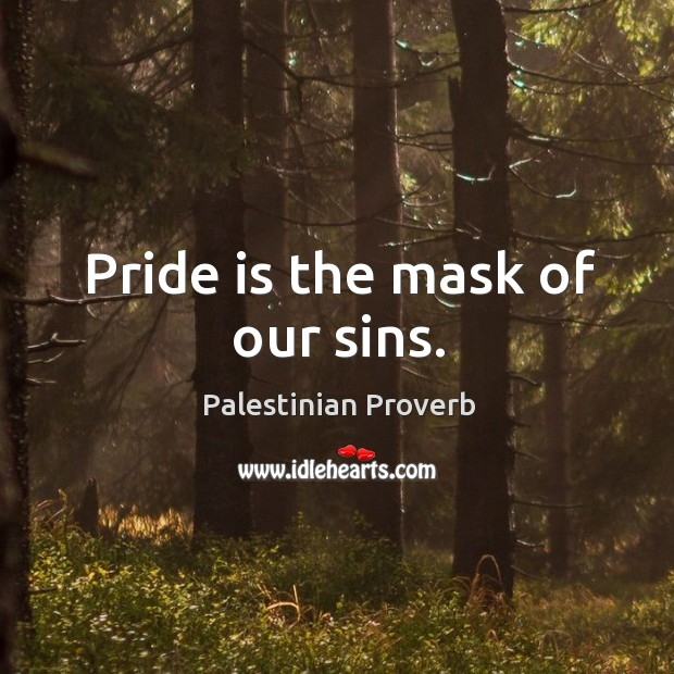 Pride is the mask of our sins. Palestinian Proverbs Image