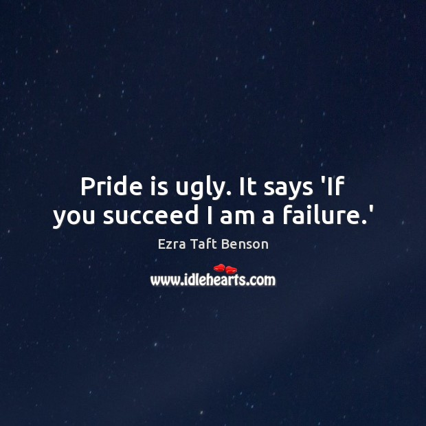 Image, Pride is ugly. It says 'If you succeed I am a failure.'