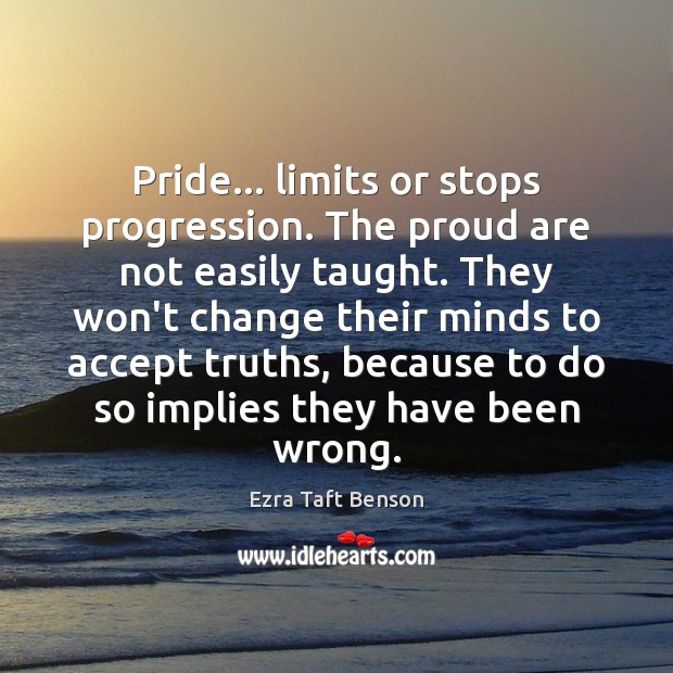 Image, Pride… limits or stops progression. The proud are not easily taught. They