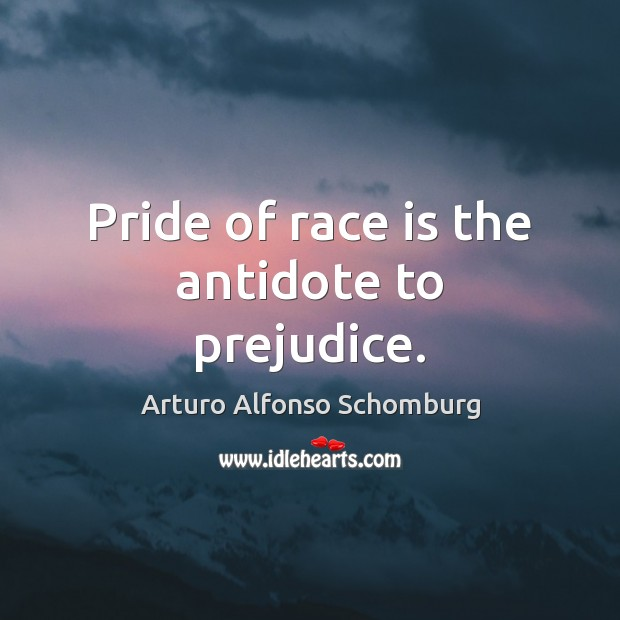 Image, Pride of race is the antidote to prejudice.