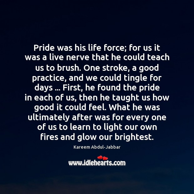 Pride was his life force; for us it was a live nerve Kareem Abdul-Jabbar Picture Quote