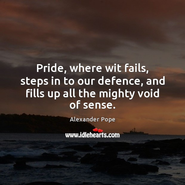 Pride, where wit fails, steps in to our defence, and fills up Image