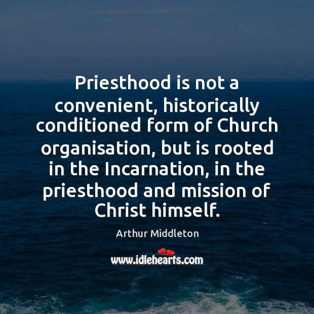 Image, Priesthood is not a convenient, historically conditioned form of Church organisation, but
