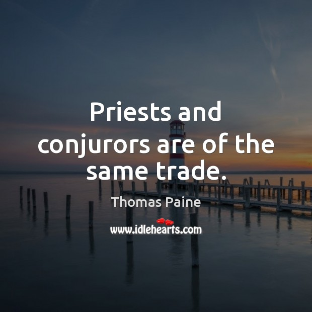 Image, Priests and conjurors are of the same trade.