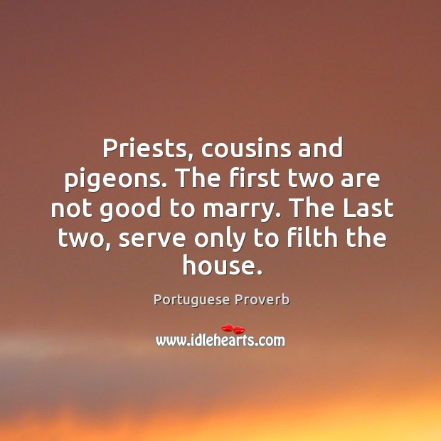 Priests, cousins and pigeons. The first two are not good to marry. Image