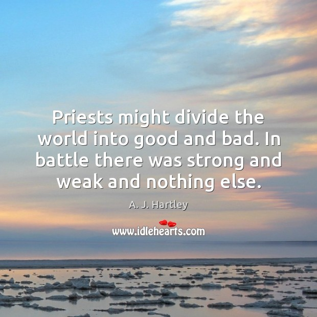 Image, Priests might divide the world into good and bad. In battle there