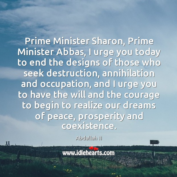 Prime Minister Sharon, Prime Minister Abbas, I urge you today to end Coexistence Quotes Image