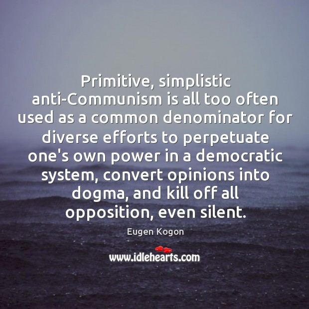 Image, Primitive, simplistic anti-Communism is all too often used as a common denominator