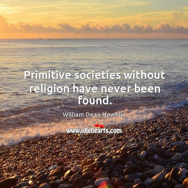 Image, Primitive societies without religion have never been found.