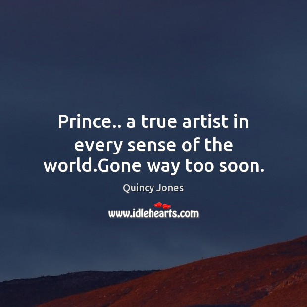 Prince.. a true artist in every sense of the world.Gone way too soon. Image
