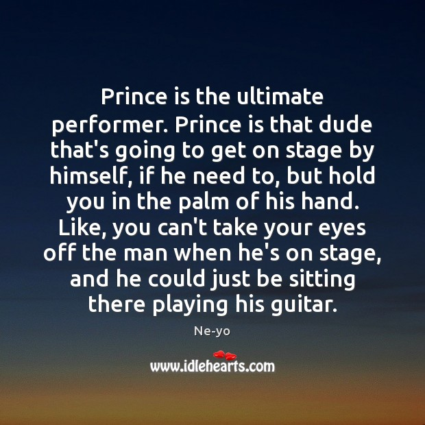 Prince is the ultimate performer. Prince is that dude that's going to Ne-yo Picture Quote