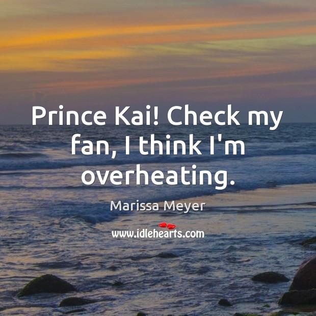 Prince Kai! Check my fan, I think I'm overheating. Image