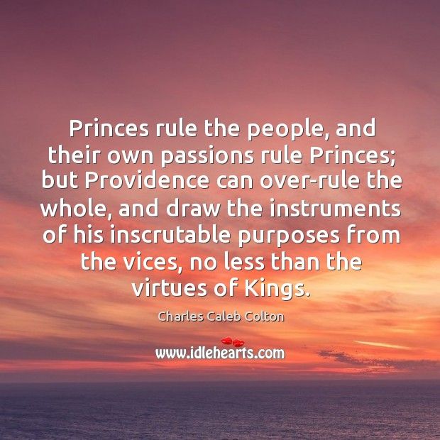 Princes rule the people, and their own passions rule Princes; but Providence Image
