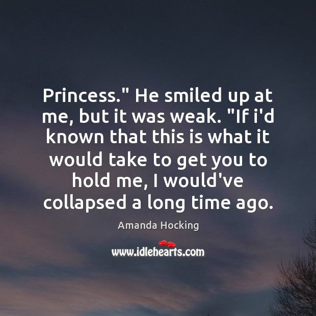 """Princess."""" He smiled up at me, but it was weak. """"If i'd Amanda Hocking Picture Quote"""