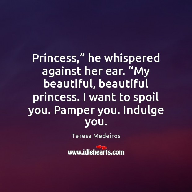 "Princess,"" he whispered against her ear. ""My beautiful, beautiful princess. I want Image"