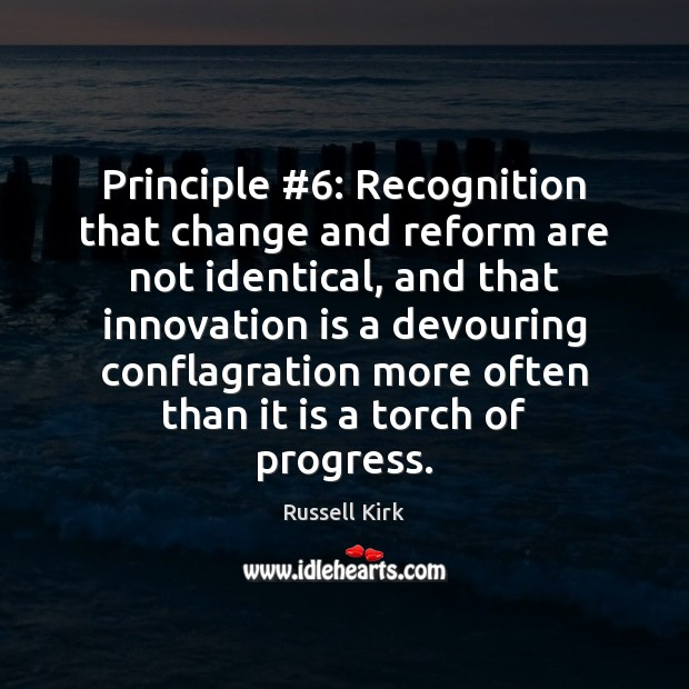 Principle #6: Recognition that change and reform are not identical, and that innovation Innovation Quotes Image