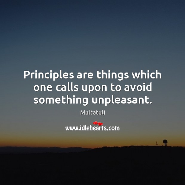 Principles are things which one calls upon to avoid something unpleasant. Image