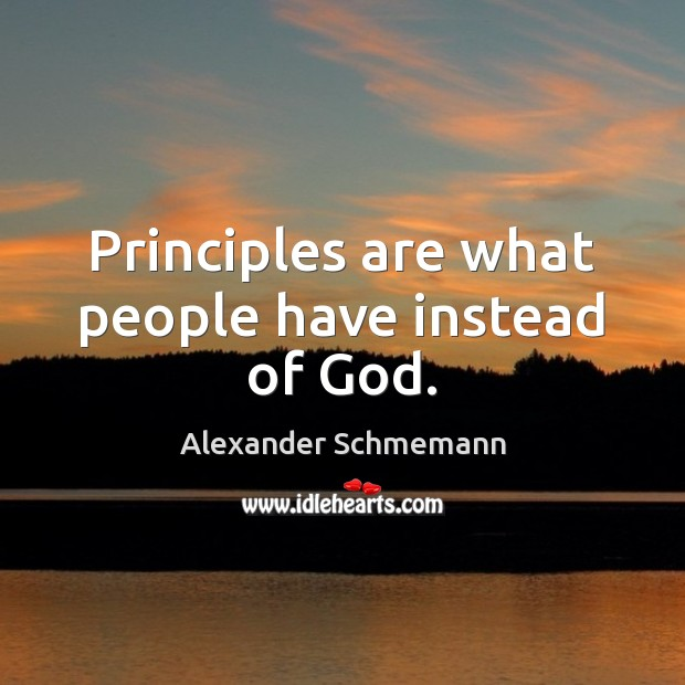 Image, Principles are what people have instead of God.