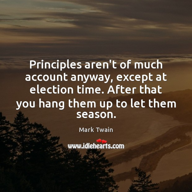 Image, Principles aren't of much account anyway, except at election time. After that