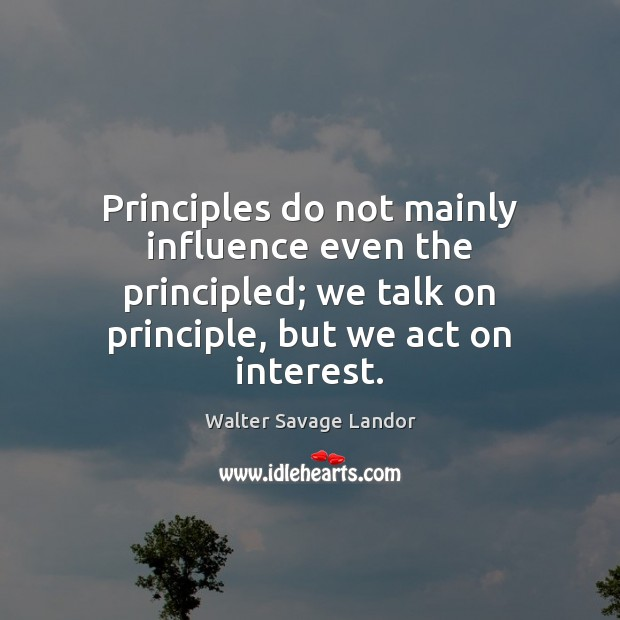 Principles do not mainly influence even the principled; we talk on principle, Image