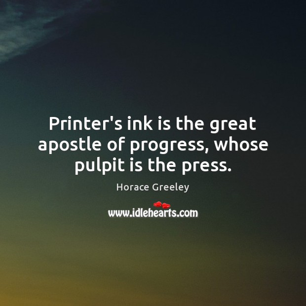 Image, Printer's ink is the great apostle of progress, whose pulpit is the press.
