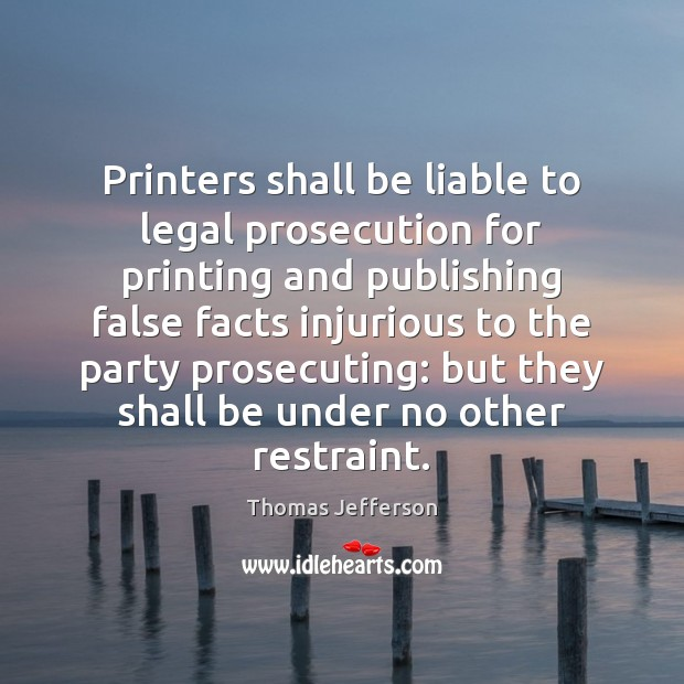Image, Printers shall be liable to legal prosecution for printing and publishing false