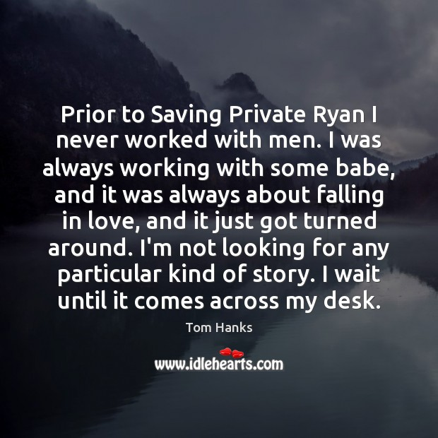 Image, Prior to Saving Private Ryan I never worked with men. I was