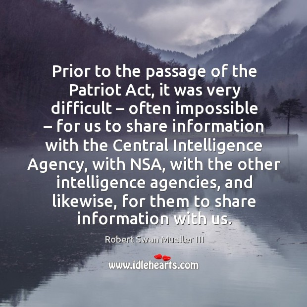 Prior to the passage of the patriot act, it was very difficult – often impossible – for us to share Image