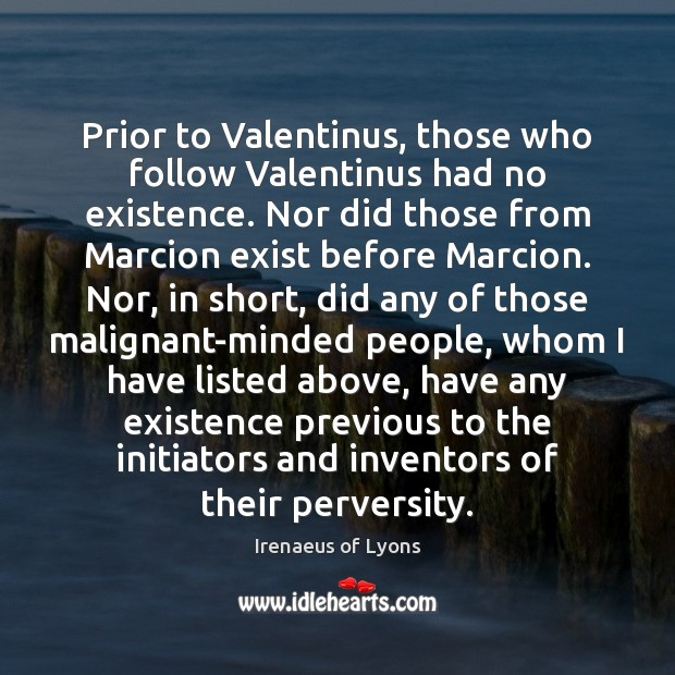 Image, Prior to Valentinus, those who follow Valentinus had no existence. Nor did