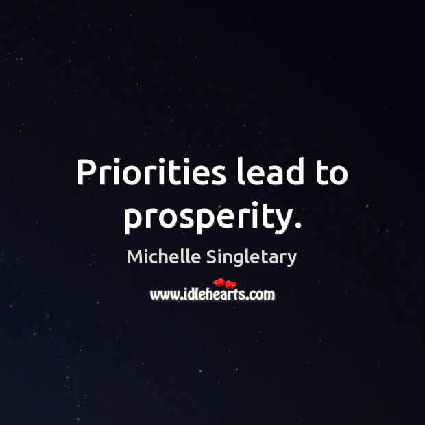 Priorities lead to prosperity. Michelle Singletary Picture Quote